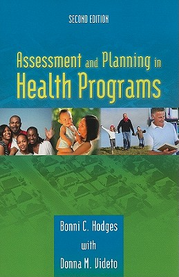 Assessment and Planning in Health Programs By Hodges, Bonni C., Ph.D./ Videto, Donna M., Ph.D.